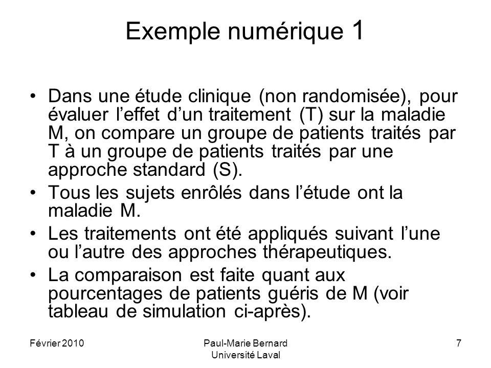 Février 2010Paul-Marie Bernard Université Laval 7 Exemple numérique 1 Dans une étude clinique (non randomisée), pour évaluer leffet dun traitement (T)