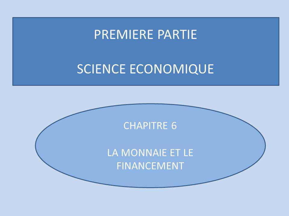 PREMIERE PARTIE SCIENCE ECONOMIQUE CHAPITRE 6 LA MONNAIE ET LE FINANCEMENT