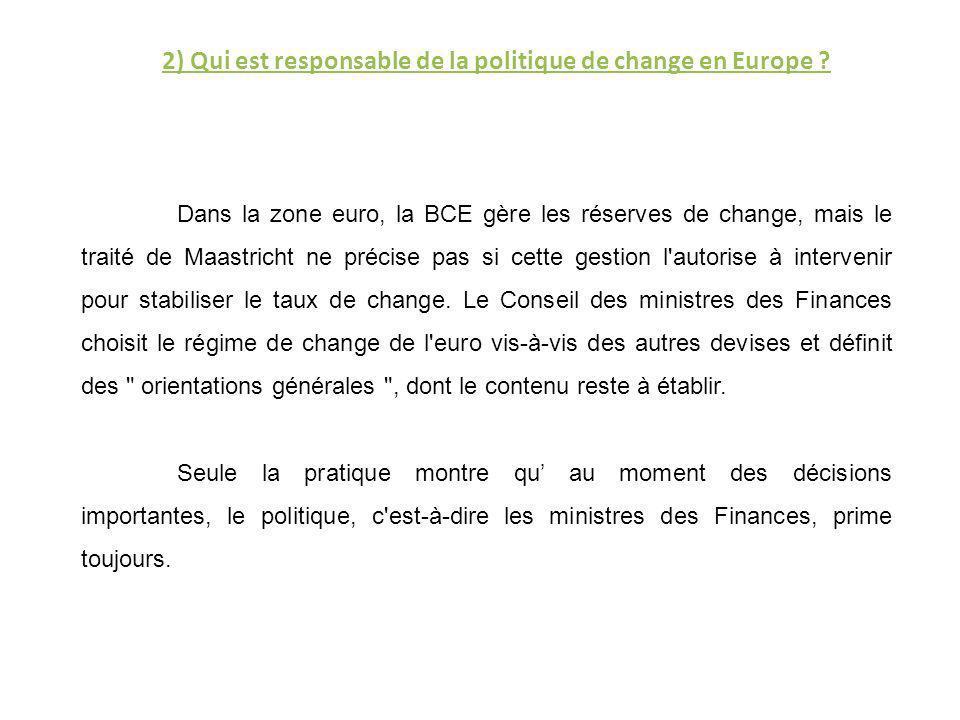 Dans la zone euro, la BCE gère les réserves de change, mais le traité de Maastricht ne précise pas si cette gestion l'autorise à intervenir pour stabi