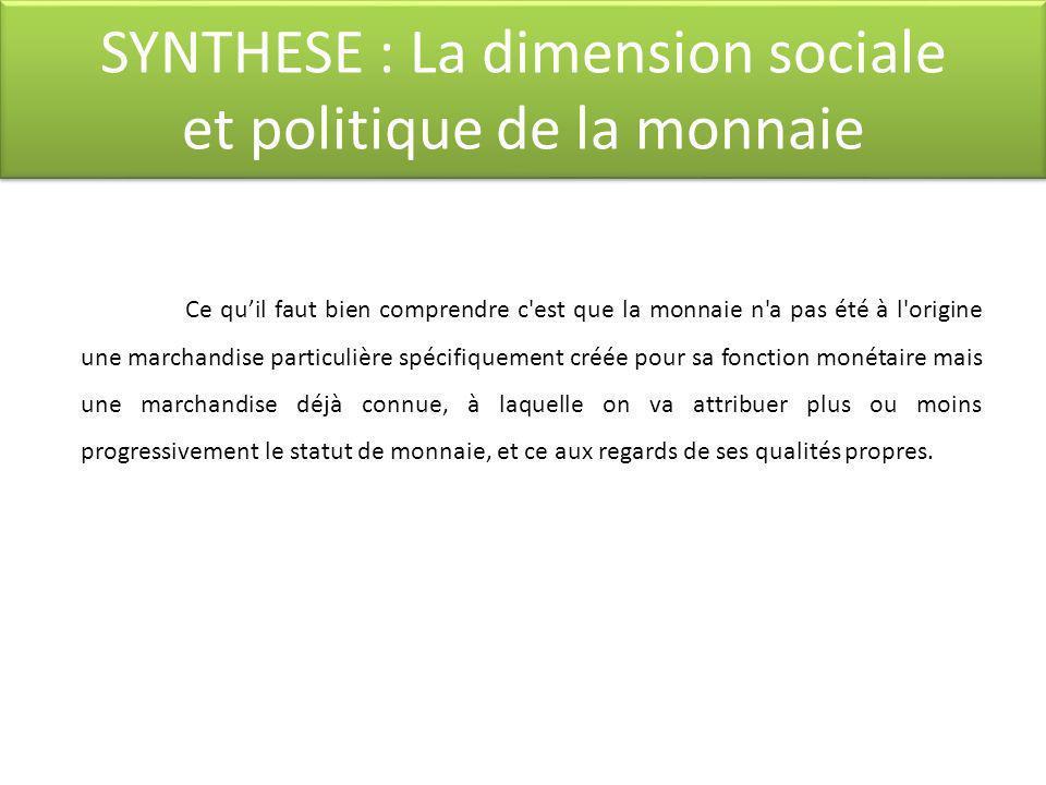 SYNTHESE : La dimension sociale et politique de la monnaie SYNTHESE : La dimension sociale et politique de la monnaie Ce quil faut bien comprendre c'e