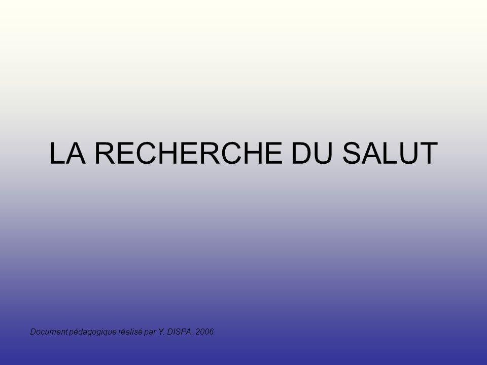 LA RECHERCHE DU SALUT Document pédagogique réalisé par Y. DISPA, 2006