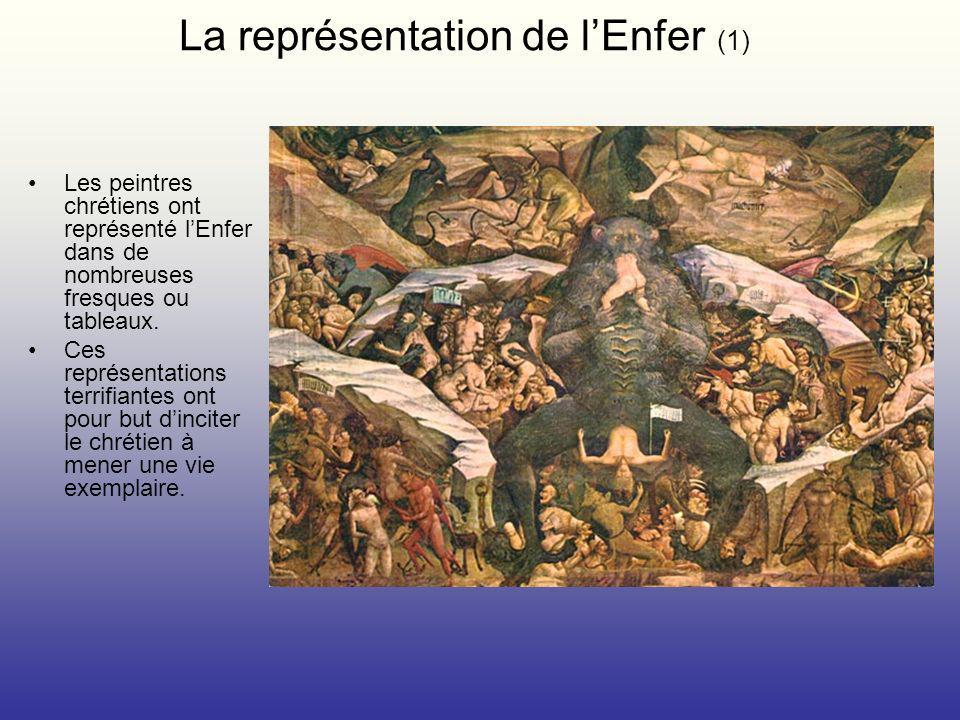 La représentation de lEnfer (1) Les peintres chrétiens ont représenté lEnfer dans de nombreuses fresques ou tableaux. Ces représentations terrifiantes