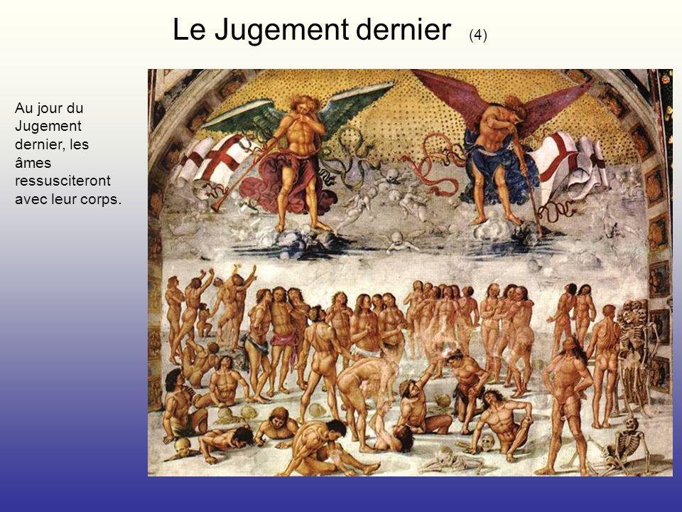 Le Jugement dernier (4) Au jour du Jugement dernier, les âmes ressusciteront avec leur corps.