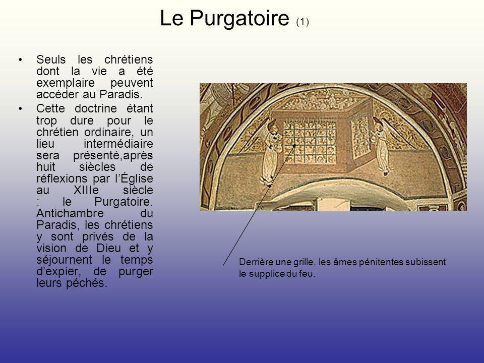 Le Purgatoire (1) Seuls les chrétiens dont la vie a été exemplaire peuvent accéder au Paradis.