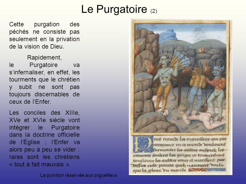 La punition réservée aux orgueilleux Le Purgatoire (2) Cette purgation des péchés ne consiste pas seulement en la privation de la vision de Dieu.