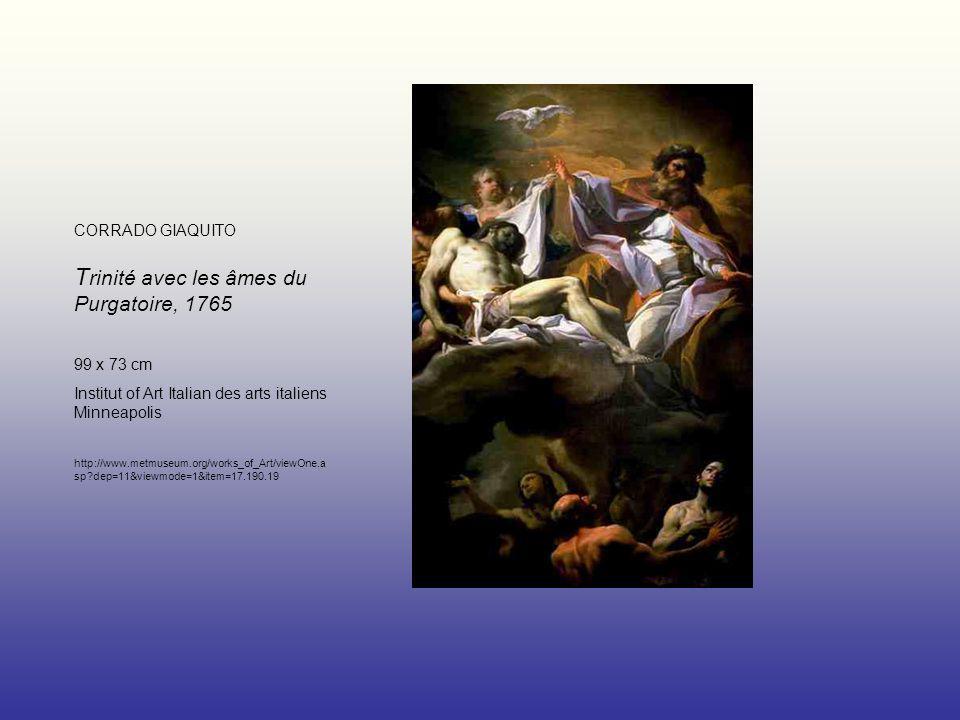 CORRADO GIAQUITO T rinité avec les âmes du Purgatoire, 1765 99 x 73 cm Institut of Art Italian des arts italiens Minneapolis http://www.metmuseum.org/works_of_Art/viewOne.a sp?dep=11&viewmode=1&item=17.190.19