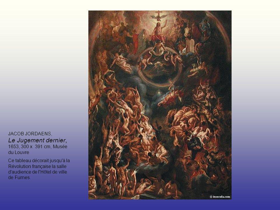 JACOB JORDAENS, Le Jugement dernier, 1653, 300 x 391 cm, Musée du Louvre Ce tableau décorait jusqu à la Révolution française la salle d audience de l Hôtel de ville de Furnes.