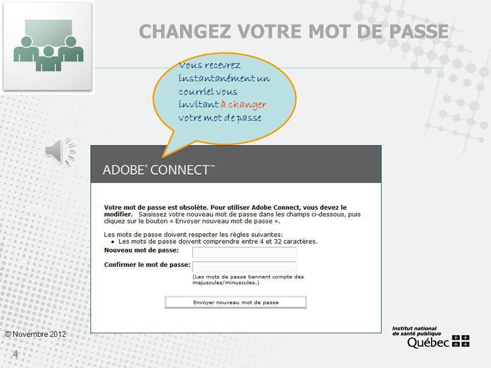 3 © Novembre 2012 DEMANDER VOTRE IDENTIFIANT ET VOTRE MOT DE PASSE Vous recevrez rapidement par courriel, lemplacement du compte 1.Pour obtenir votre