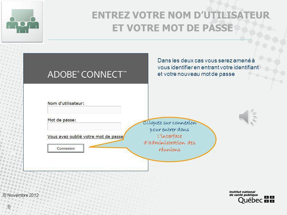 5 © Novembre 2012 POUR VOUS CONNECTER Deux possibilités soffrent à vous.. 1. À partir du compte Adobe Connect https://inspq-cv.adobeconnect.com https: