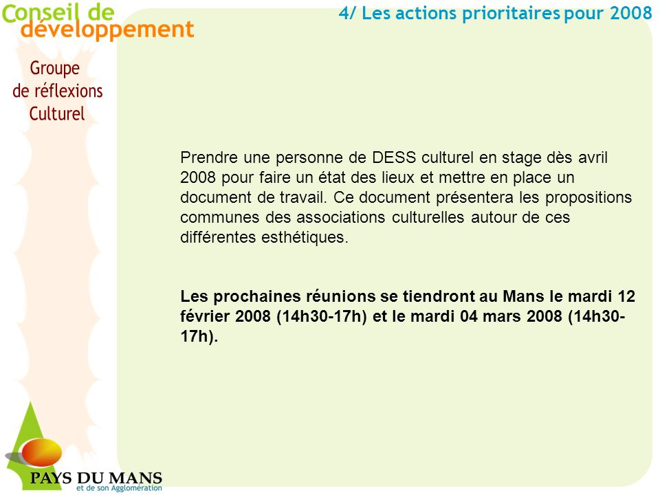 4/ Les actions prioritaires pour 2008 Prendre une personne de DESS culturel en stage dès avril 2008 pour faire un état des lieux et mettre en place un