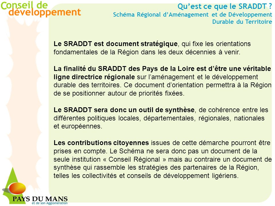 Le SRADDT est document stratégique, qui fixe les orientations fondamentales de la Région dans les deux décennies à venir. La finalité du SRADDT des Pa