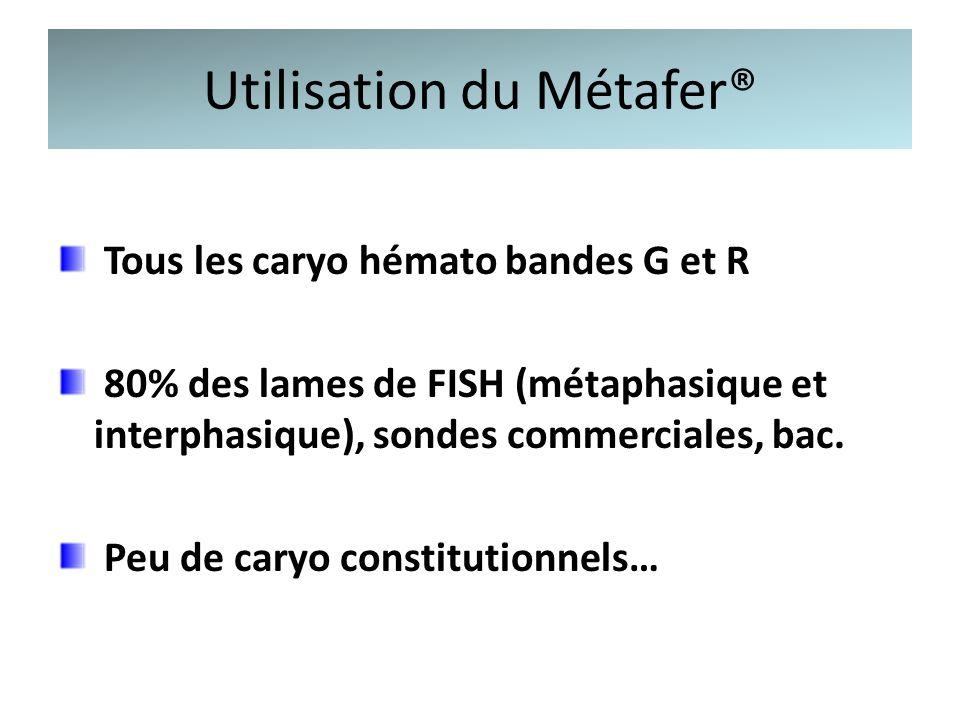 Utilisation du Métafer® Tous les caryo hémato bandes G et R 80% des lames de FISH (métaphasique et interphasique), sondes commerciales, bac. Peu de ca