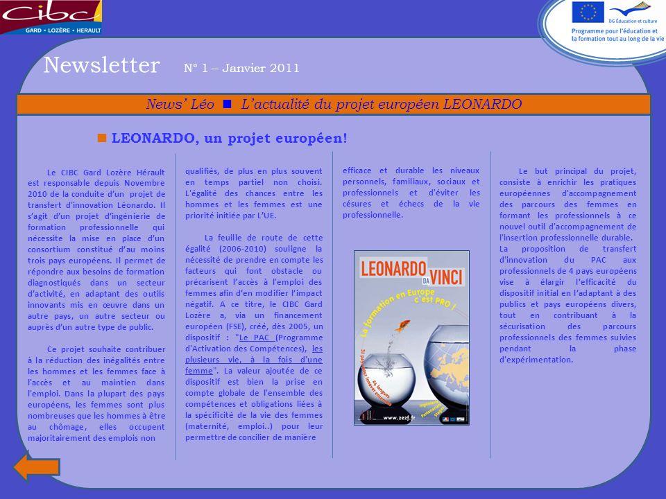 Newsletter N° 1 – Janvier 2011 News Léo Lactualité du projet européen LEONARDO LEONARDO, un projet européen! Le CIBC Gard Lozère Hérault est responsab