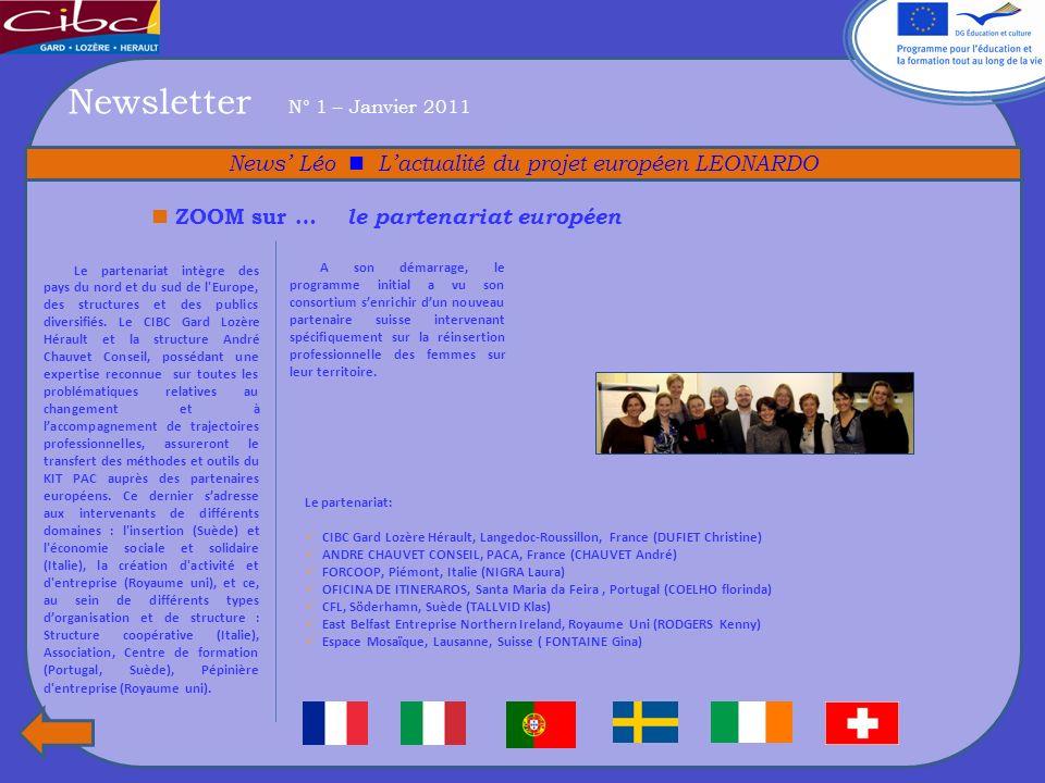 Newsletter N° 1 – Janvier 2011 News Léo Lactualité du projet européen LEONARDO Le partenariat intègre des pays du nord et du sud de l Europe, des structures et des publics diversifiés.