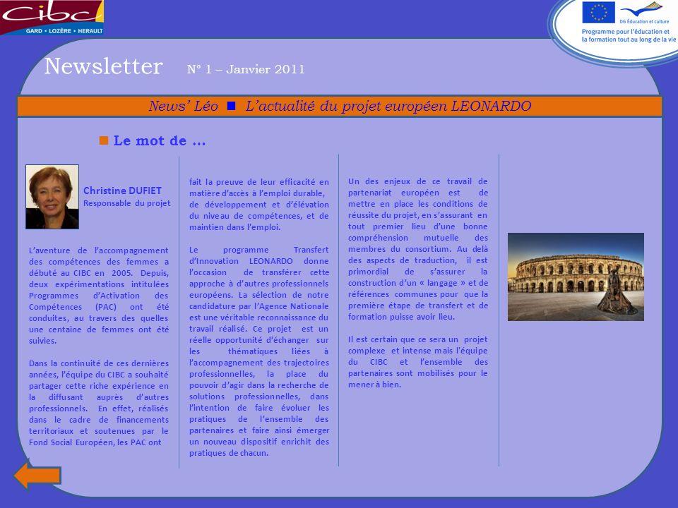 Newsletter N° 1 – Janvier 2011 News Léo Lactualité du projet européen LEONARDO Christine DUFIET Responsable du projet Le mot de … Laventure de laccompagnement des compétences des femmes a débuté au CIBC en 2005.