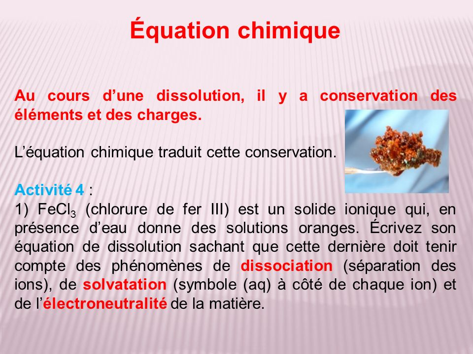 Équation chimique Au cours dune dissolution, il y a conservation des éléments et des charges.