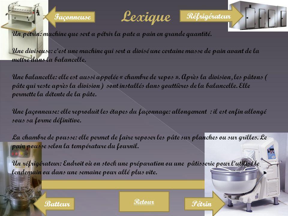Lexique Retour Un pétrin: machine que sert a pétrir la pate a pain en grande quantité.