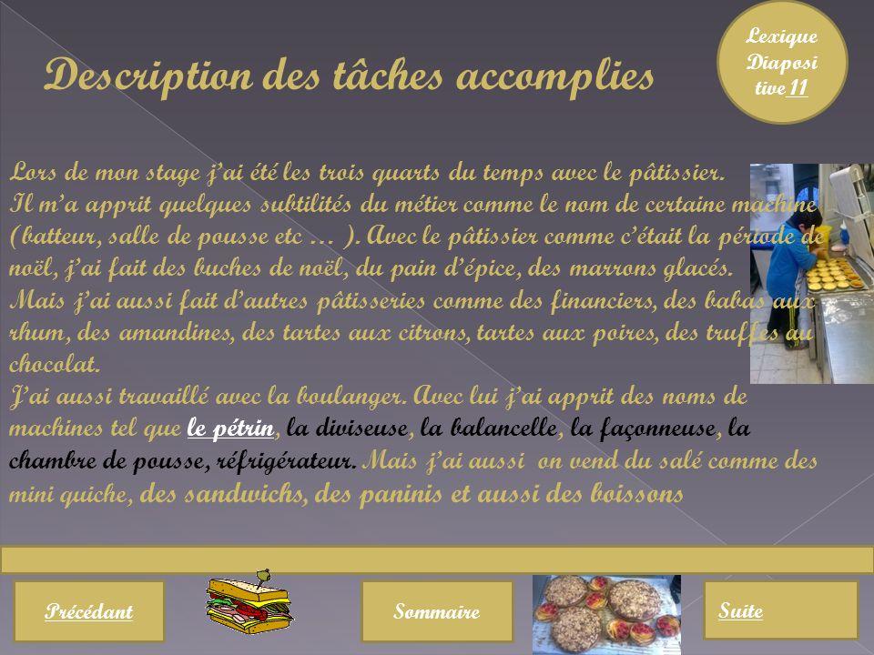 PrécédantSommaire Suite Description des tâches accomplies Lors de mon stage jai été les trois quarts du temps avec le pâtissier.