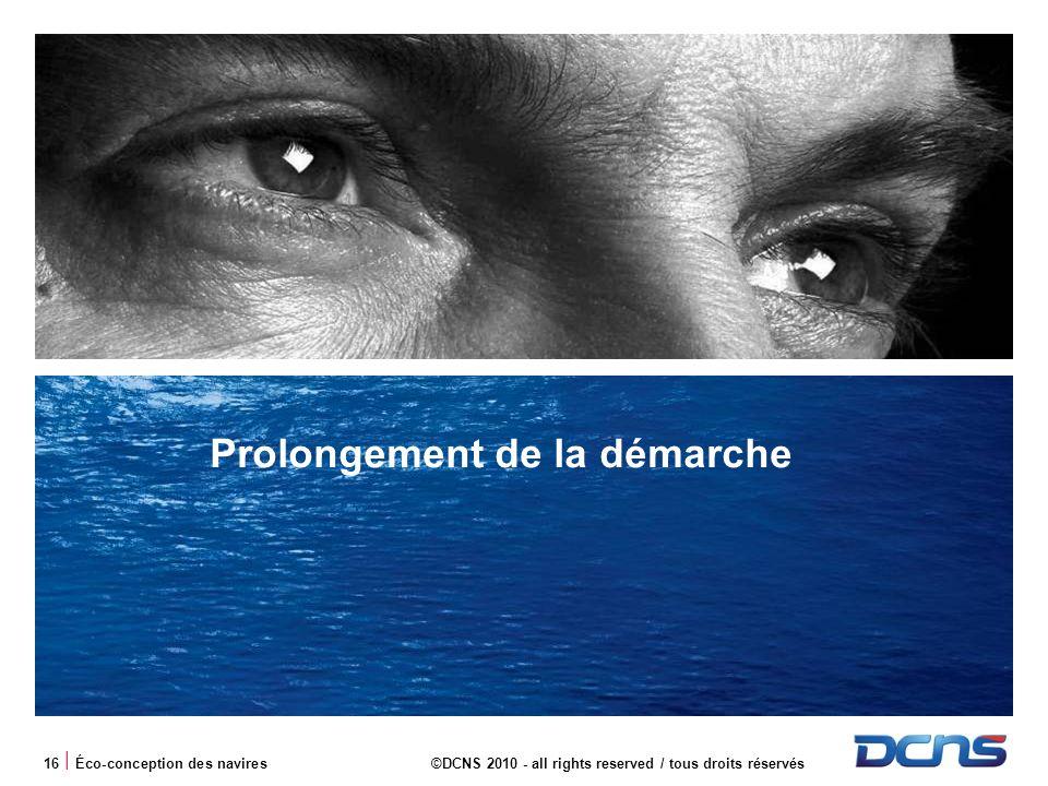 16 | Éco-conception des navires©DCNS 2010 - all rights reserved / tous droits réservés Prolongement de la démarche