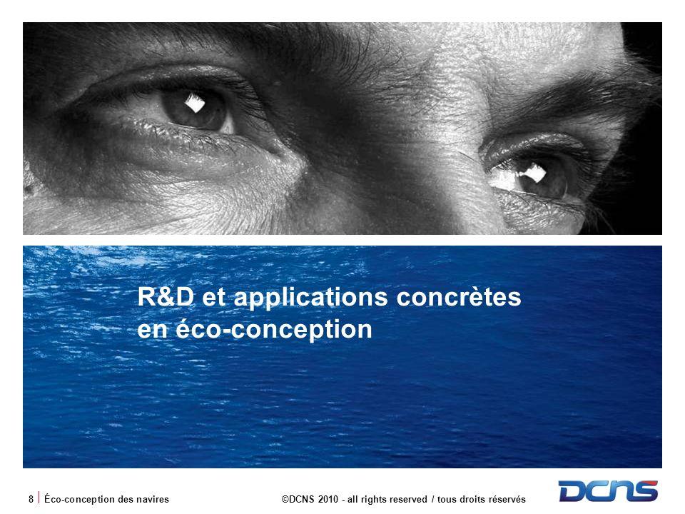 8 | Éco-conception des navires©DCNS 2010 - all rights reserved / tous droits réservés R&D et applications concrètes en éco-conception