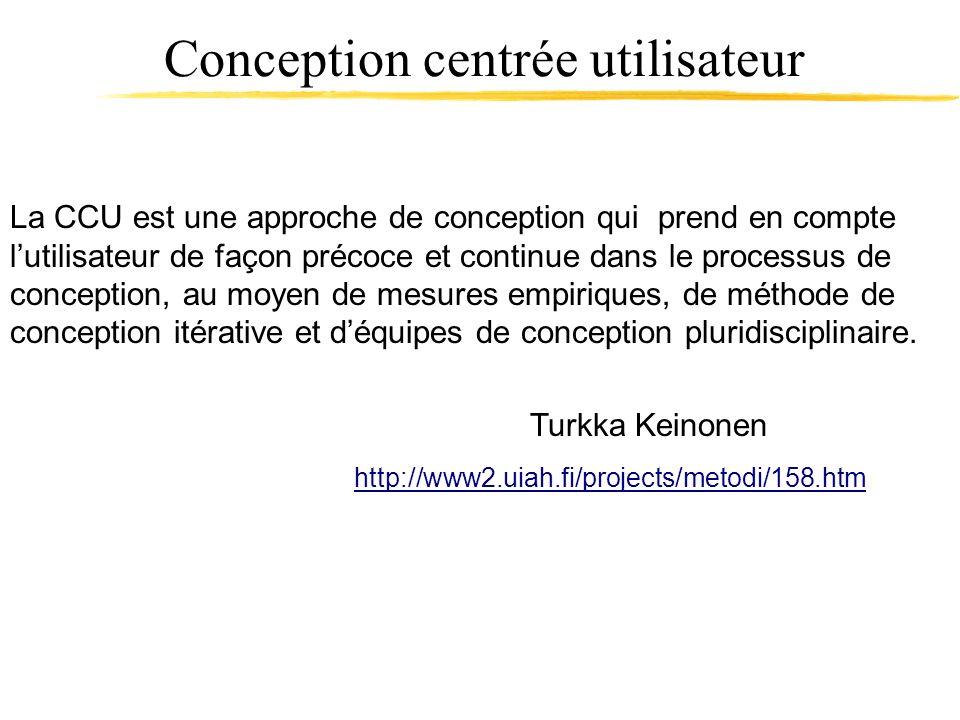 Conception centrée utilisateur La CCU est une approche de conception qui prend en compte lutilisateur de façon précoce et continue dans le processus d