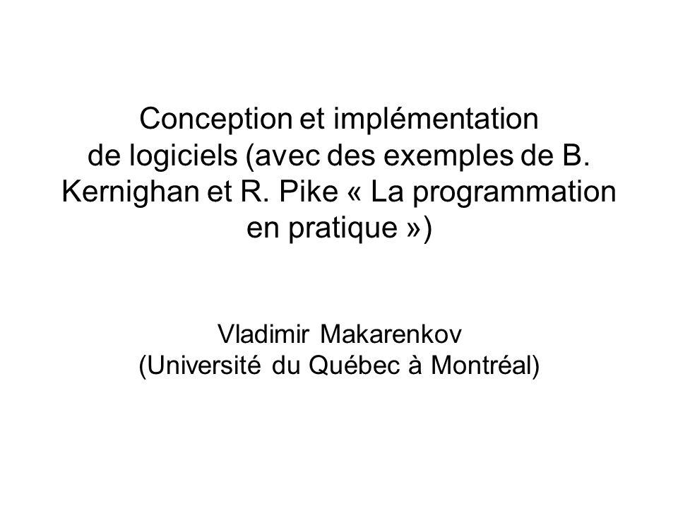 Conception et implémentation de logiciels (avec des exemples de B. Kernighan et R. Pike « La programmation en pratique ») Vladimir Makarenkov (Univers