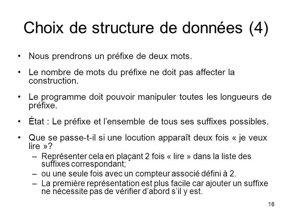 16 Choix de structure de données (4) Nous prendrons un préfixe de deux mots. Le nombre de mots du préfixe ne doit pas affecter la construction. Le pro