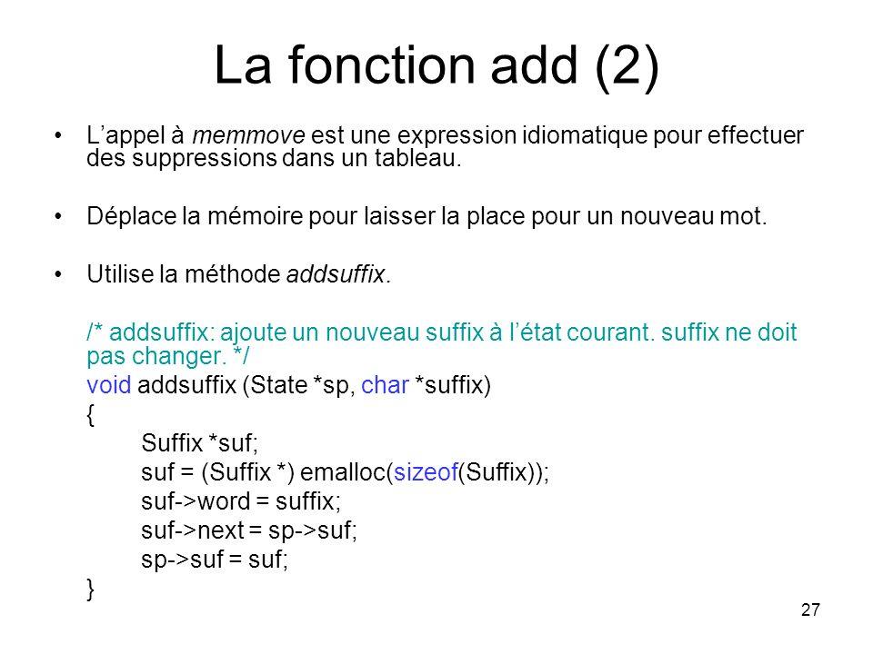27 La fonction add (2) Lappel à memmove est une expression idiomatique pour effectuer des suppressions dans un tableau. Déplace la mémoire pour laisse