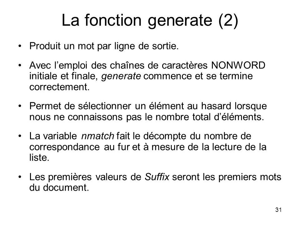 31 Produit un mot par ligne de sortie. Avec lemploi des chaînes de caractères NONWORD initiale et finale, generate commence et se termine correctement