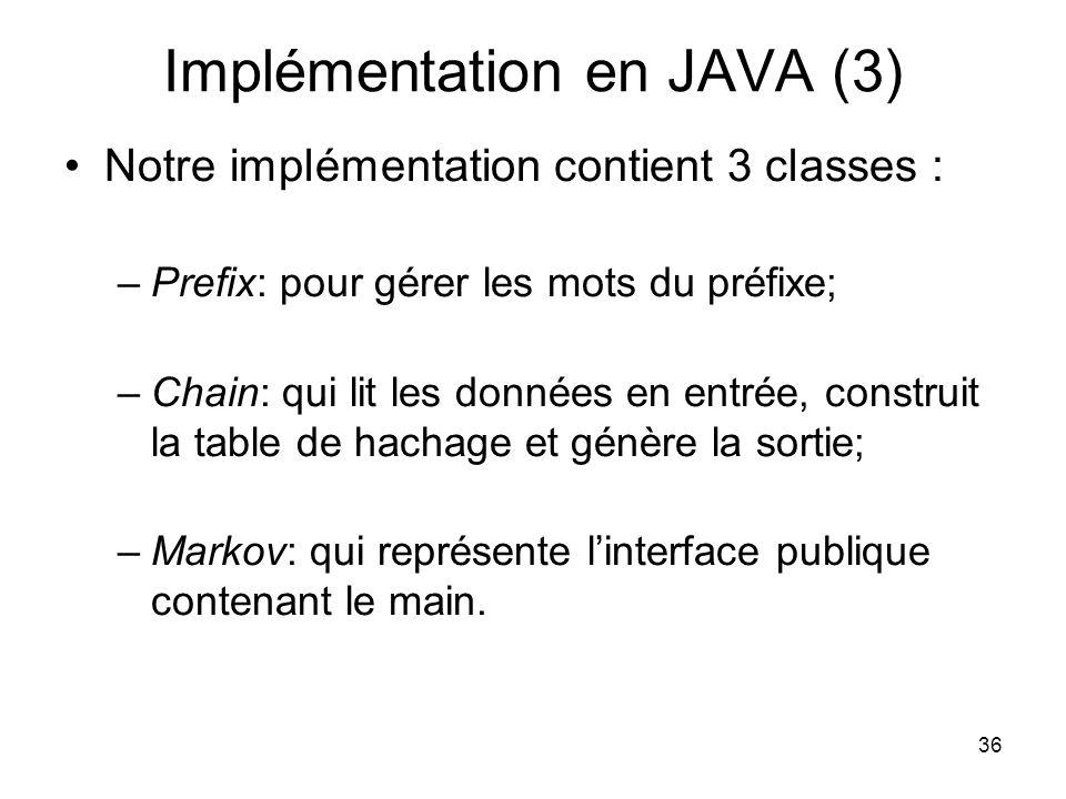 36 Implémentation en JAVA (3) Notre implémentation contient 3 classes : –Prefix: pour gérer les mots du préfixe; –Chain: qui lit les données en entrée