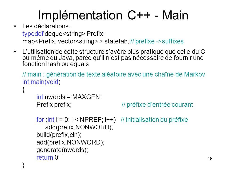 48 Implémentation C++ - Main Les déclarations: typedef deque Prefix; map > statetab; // prefixe ->suffixes Lutilisation de cette structure savère plus