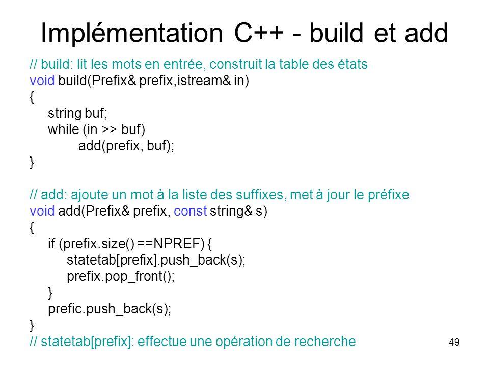 49 Implémentation C++ - build et add // build: lit les mots en entrée, construit la table des états void build(Prefix& prefix,istream& in) { string bu