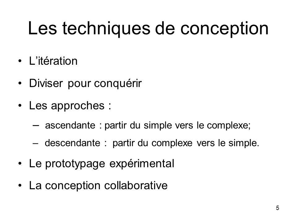 5 Les techniques de conception Litération Diviser pour conquérir Les approches : – ascendante : partir du simple vers le complexe; – descendante : par
