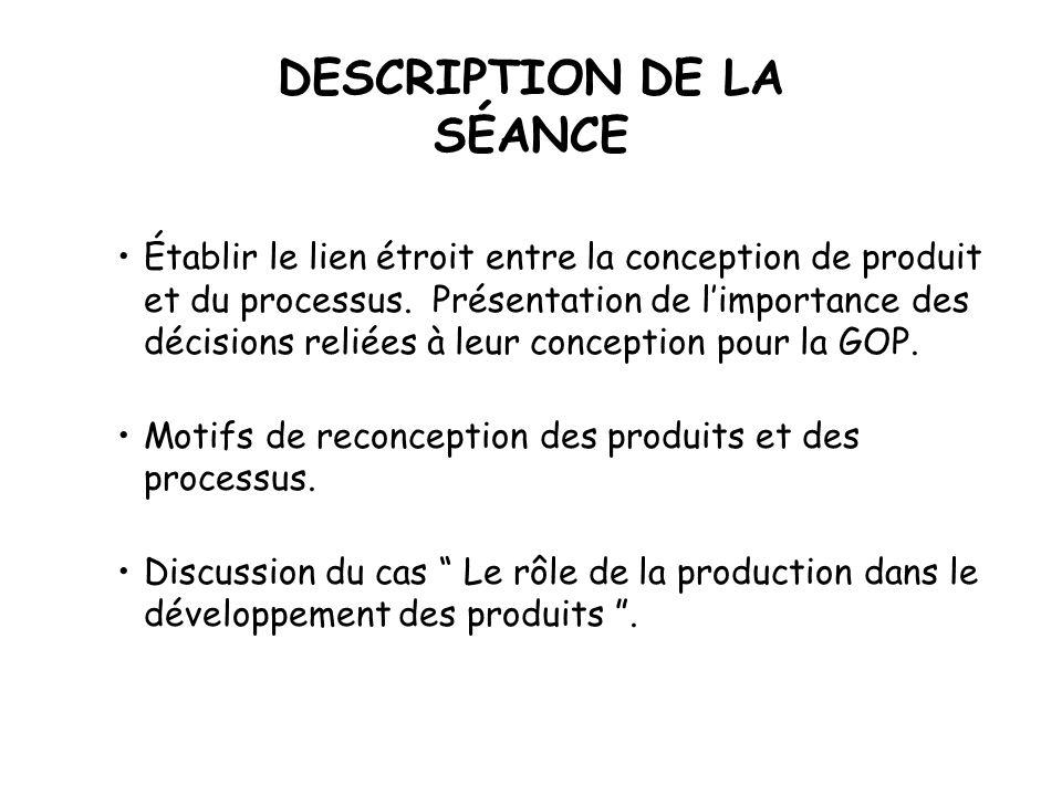DESCRIPTION DE LA SÉANCE Établir le lien étroit entre la conception de produit et du processus.
