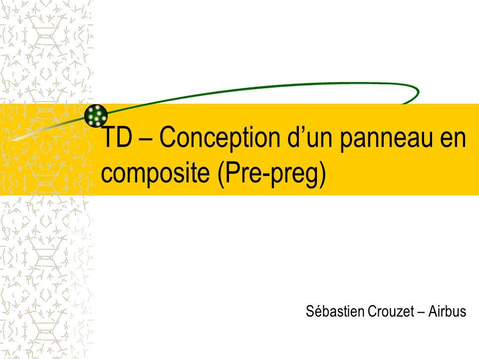 TD – Conception dun panneau en composite (Pre-preg) Sébastien Crouzet – Airbus
