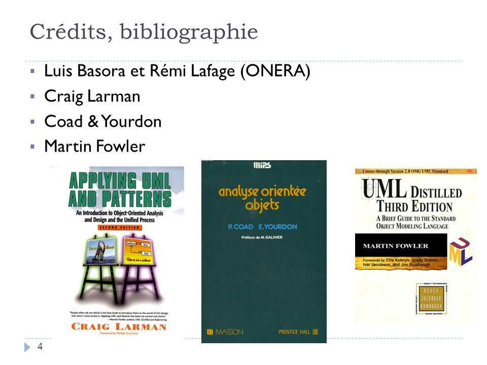 Crédits, bibliographie Luis Basora et Rémi Lafage (ONERA) Craig Larman Coad & Yourdon Martin Fowler 4