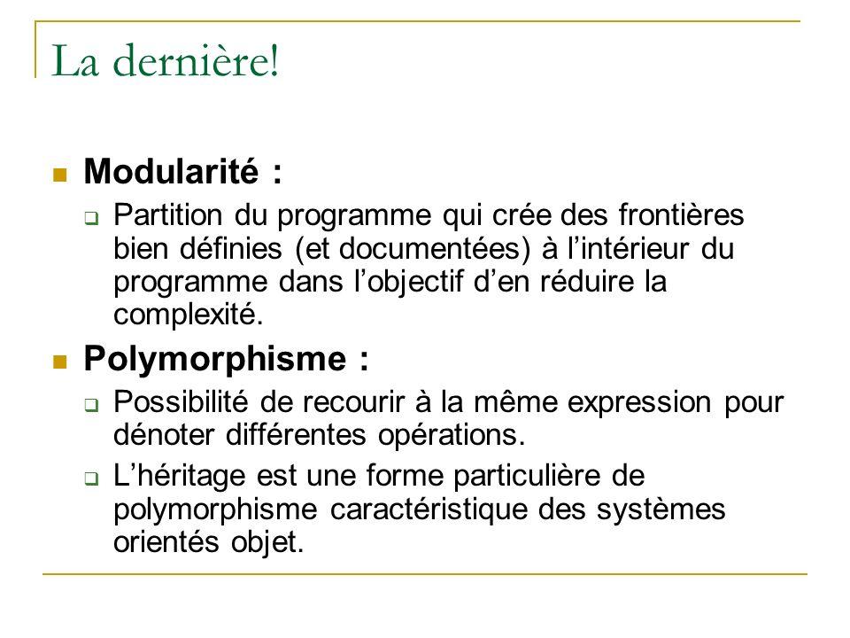 La dernière! Modularité : Partition du programme qui crée des frontières bien définies (et documentées) à lintérieur du programme dans lobjectif den r