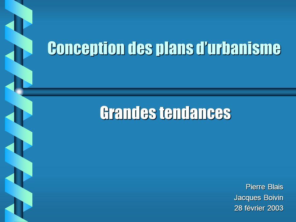 Grandes tendances Pierre Blais Jacques Boivin 28 février 2003 Conception des plans durbanisme