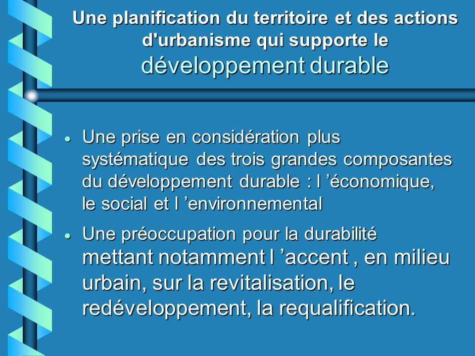 Une planification du territoire et des actions d'urbanisme qui supporte le développement durable Une prise en considération plus systématique des troi