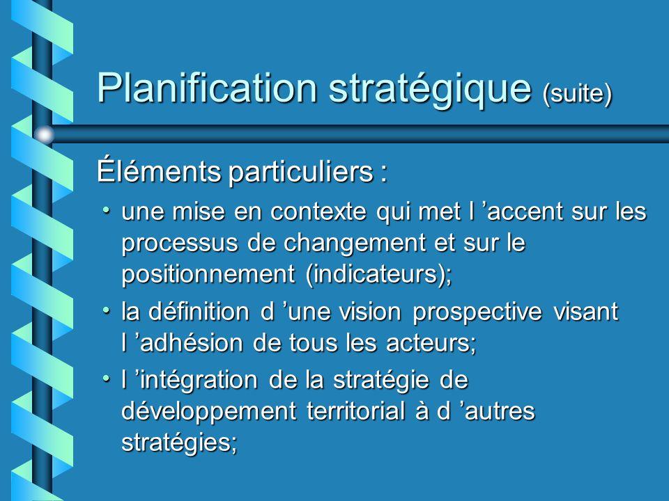 Planification stratégique (suite) Éléments particuliers : une mise en contexte qui met l accent sur les processus de changement et sur le positionneme