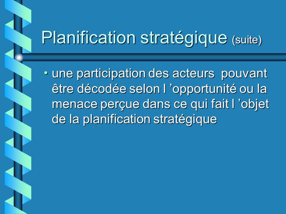 Planification stratégique (suite) une participation des acteurs pouvant être décodée selon l opportunité ou la menace perçue dans ce qui fait l objet