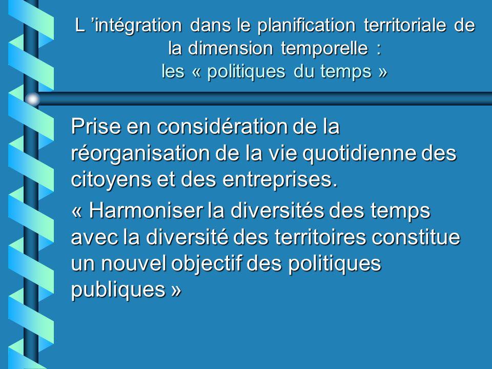 L intégration dans le planification territoriale de la dimension temporelle : les « politiques du temps » Prise en considération de la réorganisation