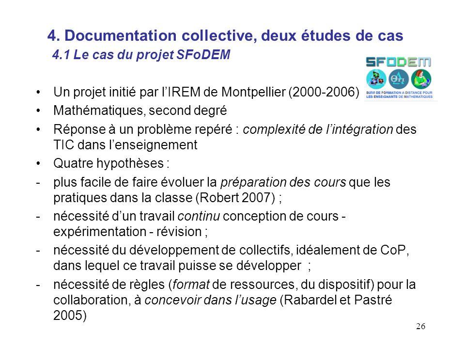 26 Un projet initié par lIREM de Montpellier (2000-2006) Mathématiques, second degré Réponse à un problème repéré : complexité de lintégration des TIC dans lenseignement Quatre hypothèses : -plus facile de faire évoluer la préparation des cours que les pratiques dans la classe (Robert 2007) ; -nécessité dun travail continu conception de cours - expérimentation - révision ; -nécessité du développement de collectifs, idéalement de CoP, dans lequel ce travail puisse se développer ; -nécessité de règles (format de ressources, du dispositif) pour la collaboration, à concevoir dans lusage (Rabardel et Pastré 2005) 4.