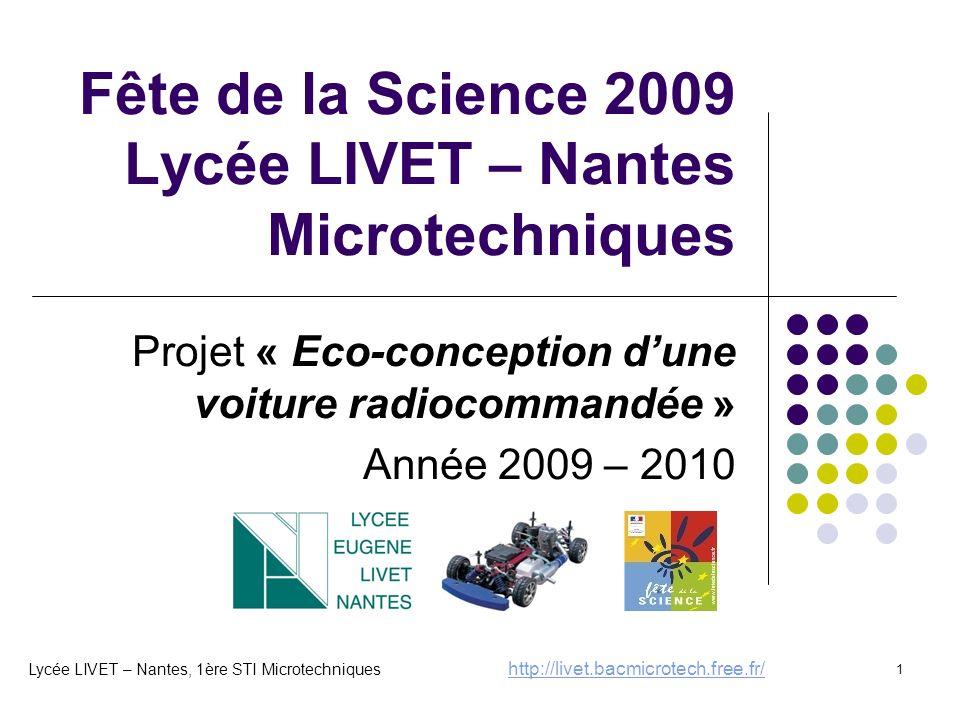 1 Fête de la Science 2009 Lycée LIVET – Nantes Microtechniques Projet « Eco-conception dune voiture radiocommandée » Année 2009 – 2010 Lycée LIVET – N