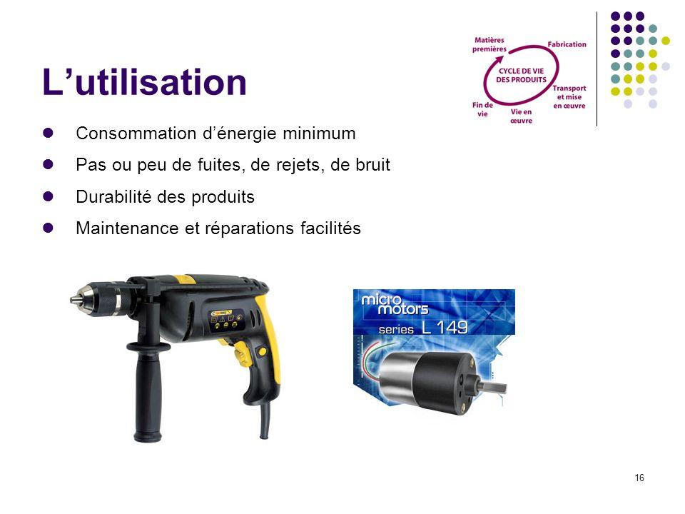 16 Lutilisation Consommation dénergie minimum Pas ou peu de fuites, de rejets, de bruit Durabilité des produits Maintenance et réparations facilités