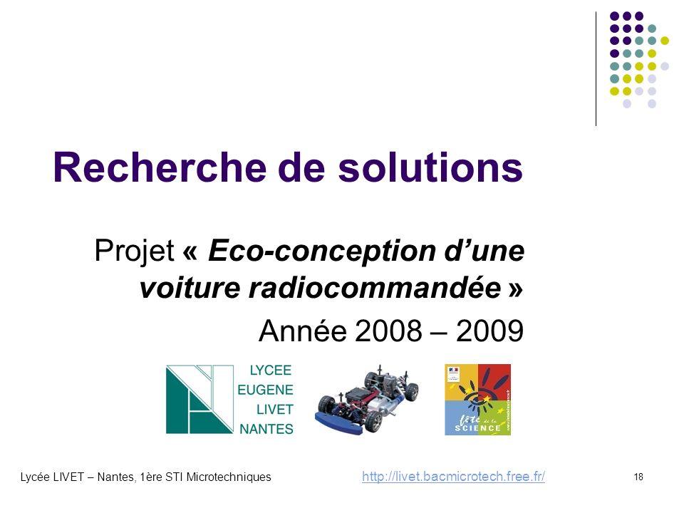 18 Recherche de solutions Projet « Eco-conception dune voiture radiocommandée » Année 2008 – 2009 Lycée LIVET – Nantes, 1ère STI Microtechniques http: