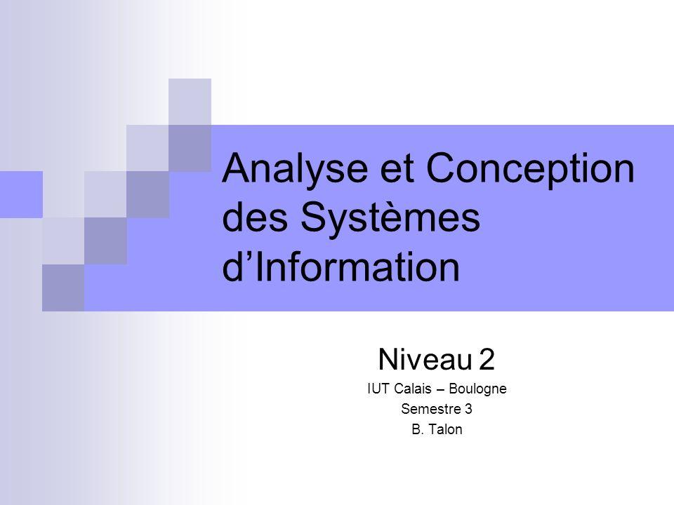 Analyse et Conception des Systèmes dInformation Niveau 2 IUT Calais – Boulogne Semestre 3 B. Talon