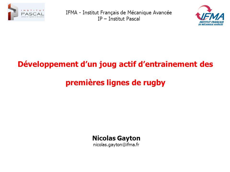 Développement dun joug actif dentrainement des premières lignes de rugby Nicolas Gayton nicolas.gayton@ifma.fr IFMA - Institut Français de Mécanique A