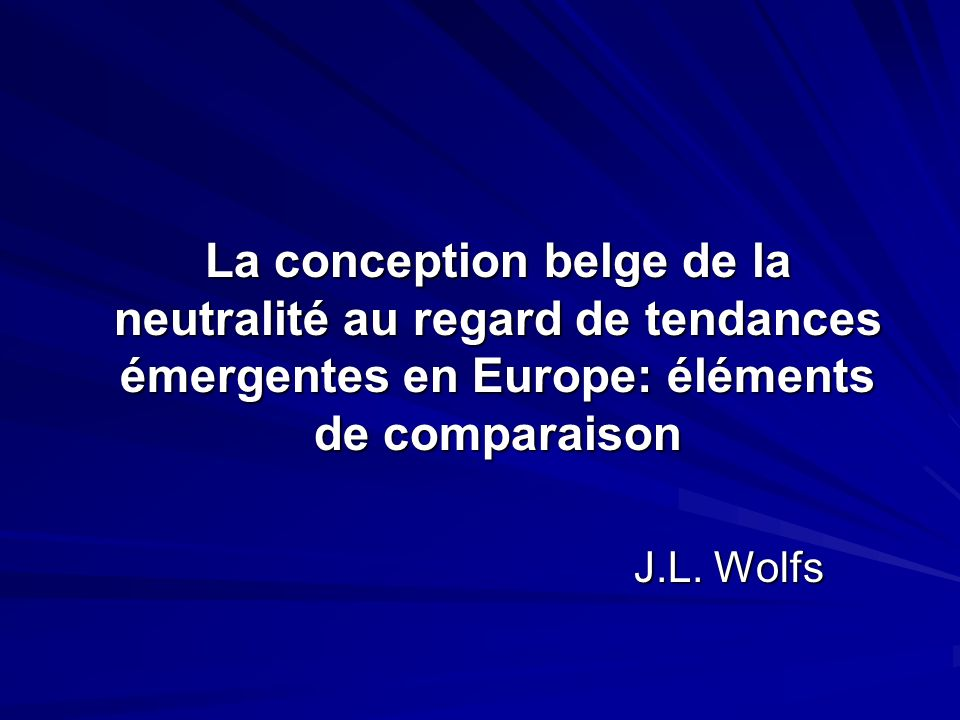 La conception belge de la neutralité au regard de tendances émergentes en Europe: éléments de comparaison J.L.