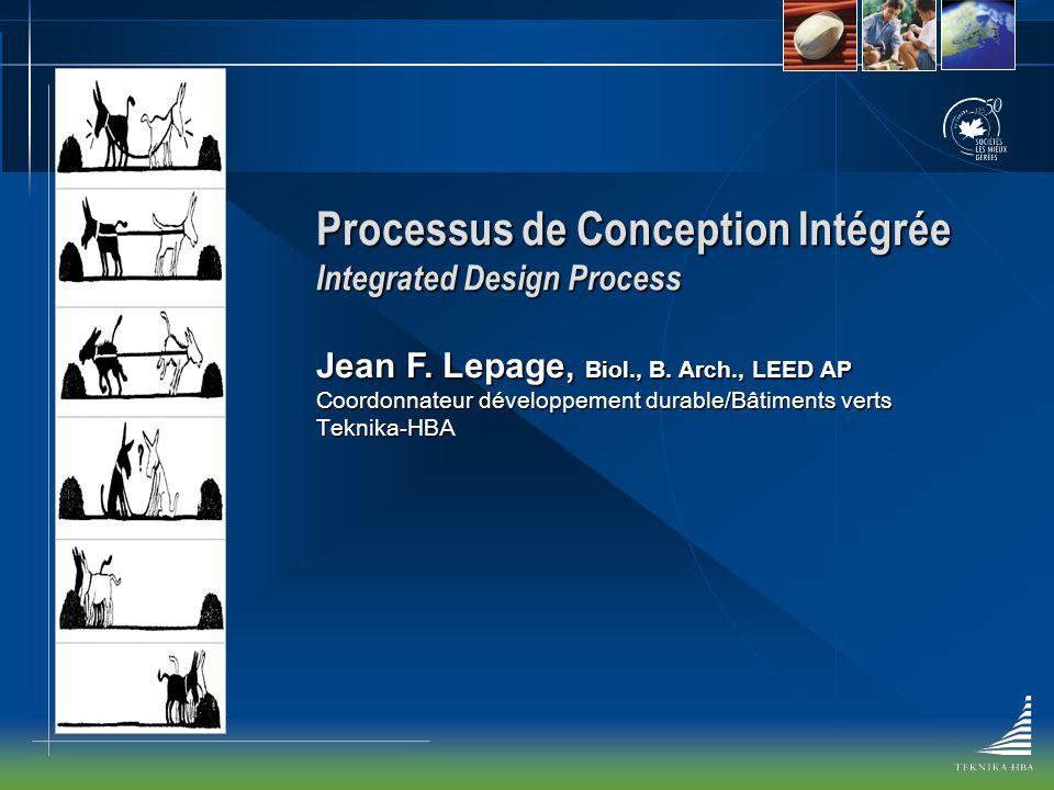 Processus de Conception Intégrée Integrated Design Process Jean F. Lepage, Biol., B. Arch., LEED AP Coordonnateur développement durable/Bâtiments vert